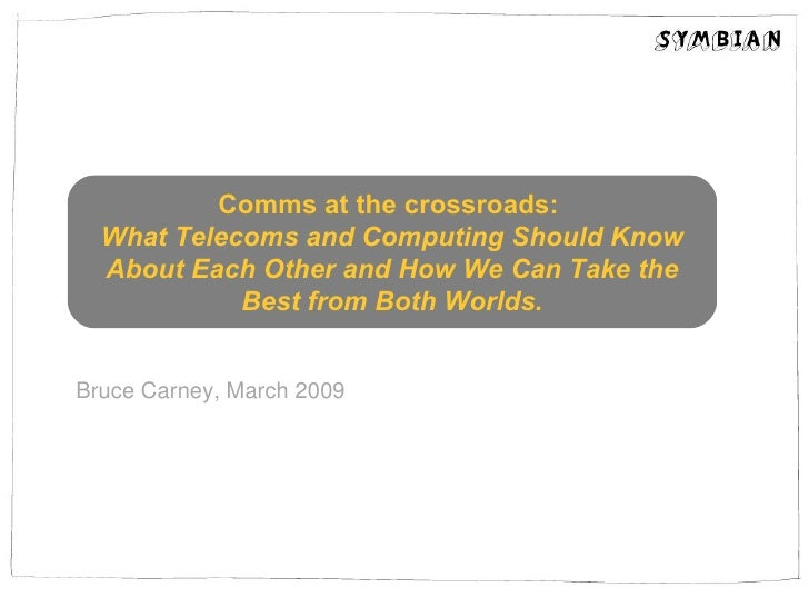 Bruce Carney, March 2009 Comms at the crossroads:  What  Telecoms and Computing Should Know About Each Other and How We Ca...