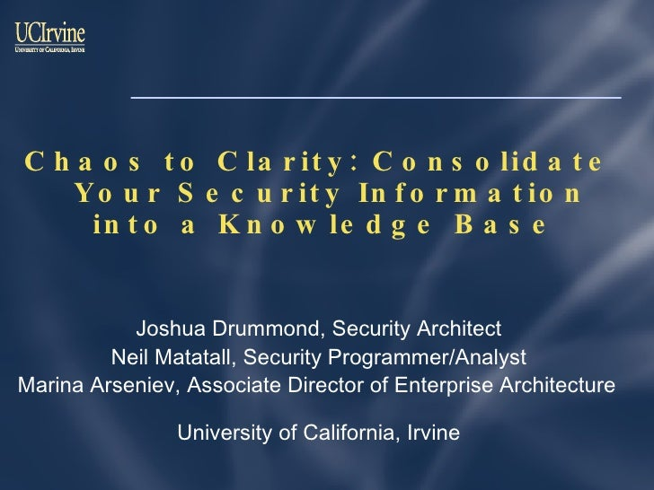 <ul><li>Chaos to Clarity: Consolidate Your Security Information into a Knowledge Base  </li></ul><ul><li>Joshua Drummond, ...