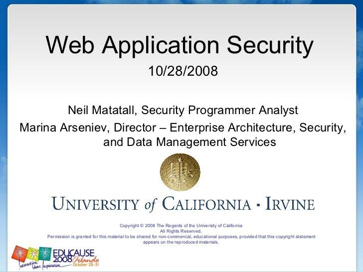 <ul><li>Web Application Security  </li></ul><ul><li>10/28/2008 </li></ul><ul><li>Neil Matatall, Security Programmer Analys...