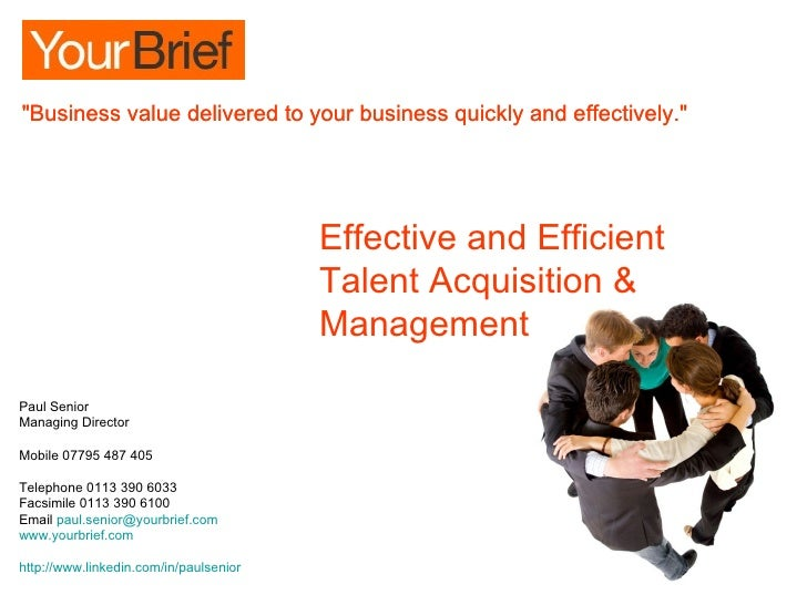 Effective and Efficient  Talent Acquisition & Management Paul Senior Managing Director Mobile 07795 487 405 Telephone 0113...