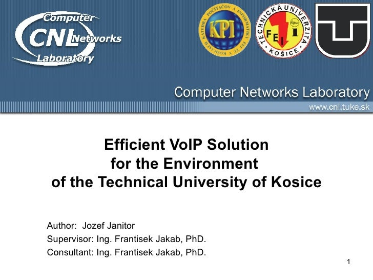 Efficient VoIP Solution for the Environment  of the Technical University of Kosice Author:   Jozef Janitor Supervisor :  I...