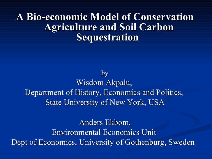 <ul><li>A Bio-economic Model of Conservation Agriculture and Soil Carbon Sequestration  </li></ul><ul><li>by </li></ul><ul...