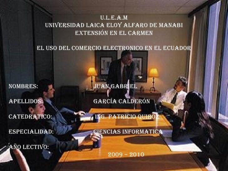 U.L.E.A.M UNIVERSIDAD LAICA ELOY ALFARO DE MANABI EXTENSIÓN EN EL CARMEN EL USO DEL COMERCIO ELECTRONICO EN EL ECUADOR NOM...