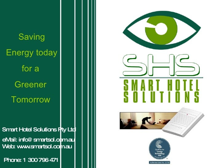 Smart Hotel Solutions Pty Ltd eMail: info@smartsol.com.au Web: www.smartsol.com.au   Phone: 1 300 796 471 Saving Energy to...