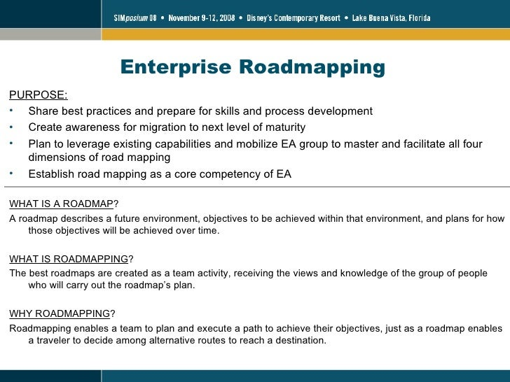 Enterprise Roadmapping <ul><li>WHAT IS A ROADMAP ? </li></ul><ul><li>A roadmap describes a future environment, objectives ...