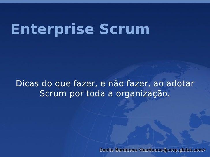 Enterprise Scrum   Dicas do que fazer, e não fazer, ao adotar      Scrum por toda a organização.                        Da...