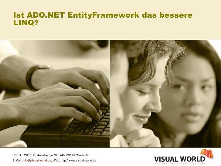 Ist ADO.NET EntityFramework das bessere LINQ? VISUAL WORLD, Annaberger Str. 240, 09125 Chemnitz E-Mail:  [email_address] ,...