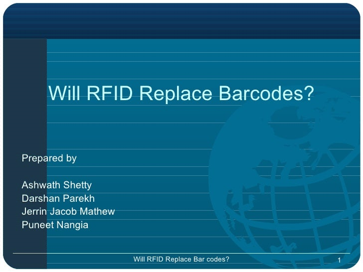 Will RFID Replace Barcodes? <ul><li>Prepared by </li></ul><ul><li>Ashwath Shetty </li></ul><ul><li>Darshan Parekh </li></u...
