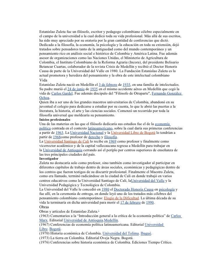 Estanislao Zuleta fue un filósofo, escritor y pedagogo colombiano célebre especialmente en el campo de la universidad a la...