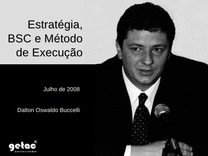 Estratégia, BSC e Método de Execução Julho de 2008 Dalton Oswaldo Buccelli