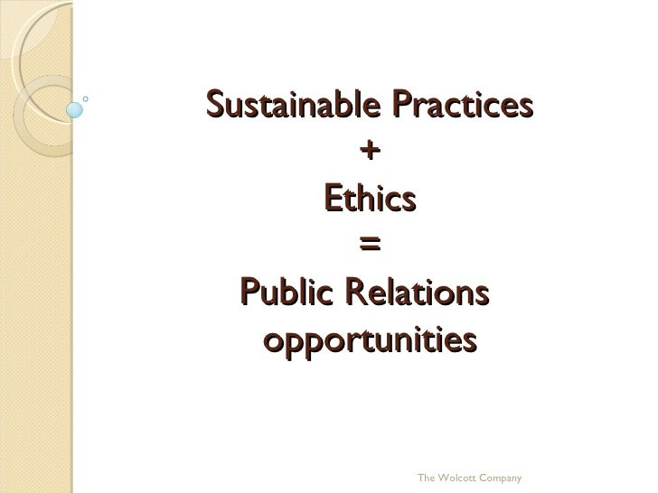 Sustainable Practices + Ethics = Public Relations  opportunities The Wolcott Company