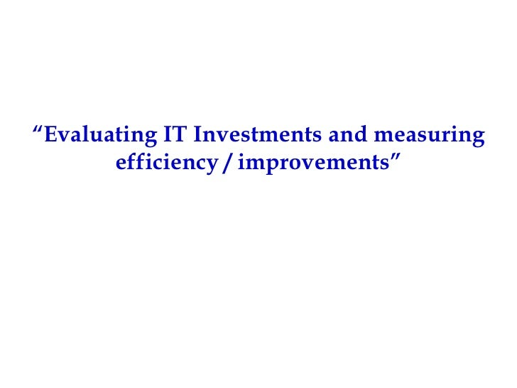 """"""" Evaluating IT Investments and measuring efficiency / improvements"""""""