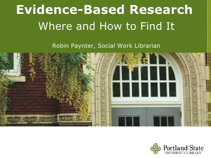 Evidence-Based Research   Where and How to Find It Robin Paynter, Social Work Librarian