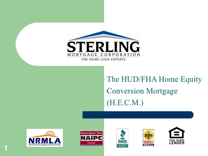 The HUD/FHA Home Equity Conversion Mortgage (H.E.C.M.)