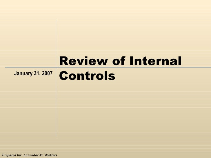 January 31, 2007 Review of Internal Controls Prepared by:  Lavendar M. Watters