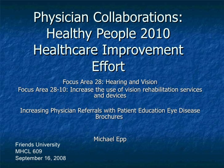 Physician Collaborations: Healthy People 2010 Healthcare Improvement Effort Focus Area 28: Hearing and Vision Focus Area 2...