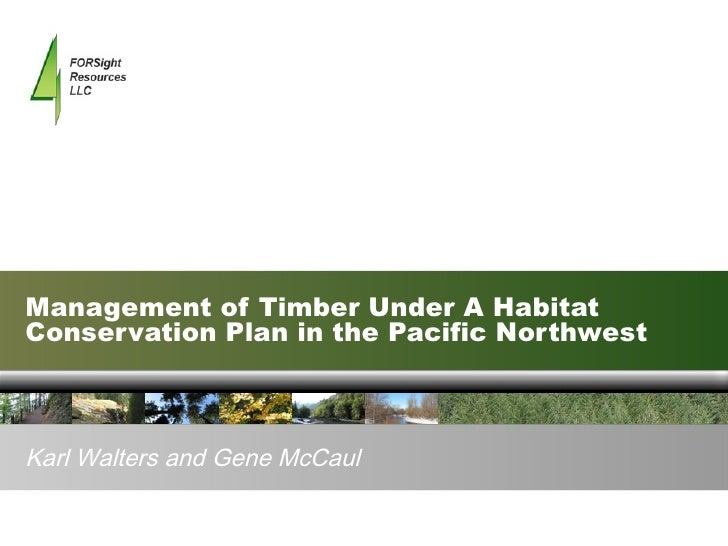 Management of Timber Under A Habitat Conservation Plan in the Pacific Northwest Karl Walters and Gene McCaul
