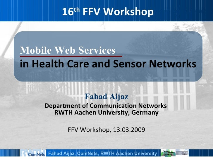 16th FFV Workshop   MobileWebServices in Health Care and Sensor Networks                     FahadAijaz     Department of ...