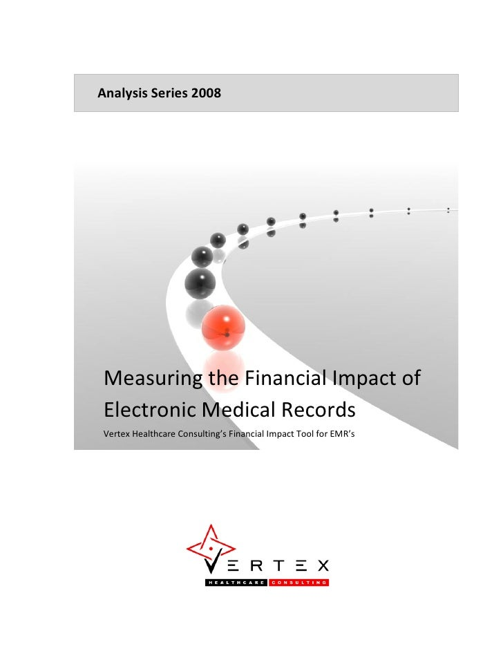Analysis Series 2008     Measuring the Financial Impact of Electronic Medical Records Vertex Healthcare Consulting's Finan...