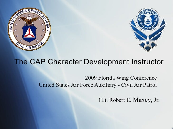 2009 Florida Wing Conference United States Air Force Auxiliary - Civil Air Patrol 1Lt. Robert E.  Maxey, Jr. The CAP Chara...