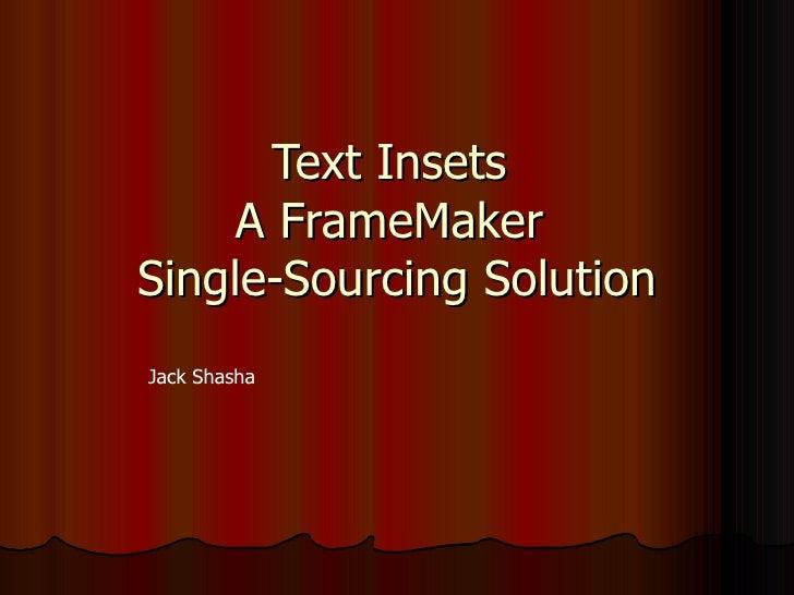 Text Insets  A FrameMaker  Single-Sourcing Solution Jack Shasha