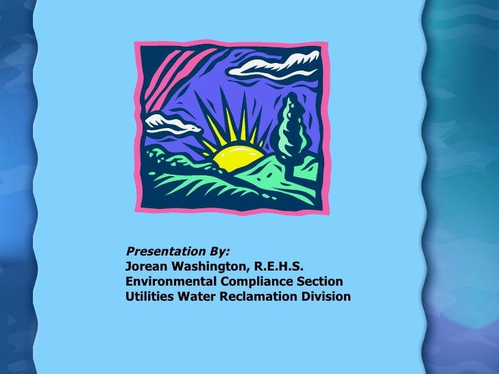 Presentation By: Jorean Washington, R.E.H.S. Environmental Compliance Section Utilities Water Reclamation Division