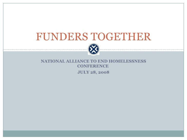 NATIONAL ALLIANCE TO END HOMELESSNESS CONFERENCE  JULY 28, 2008 FUNDERS TOGETHER