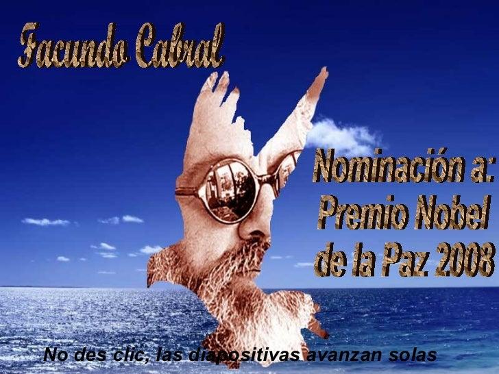 Facundo Cabral Nominación a:  Premio Nobel  de la Paz 2008 No des clic, las diapositivas avanzan solas