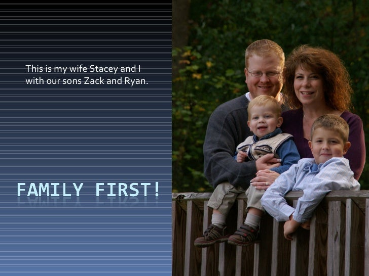 This is my wife Stacey and I with our sons Zack and Ryan.