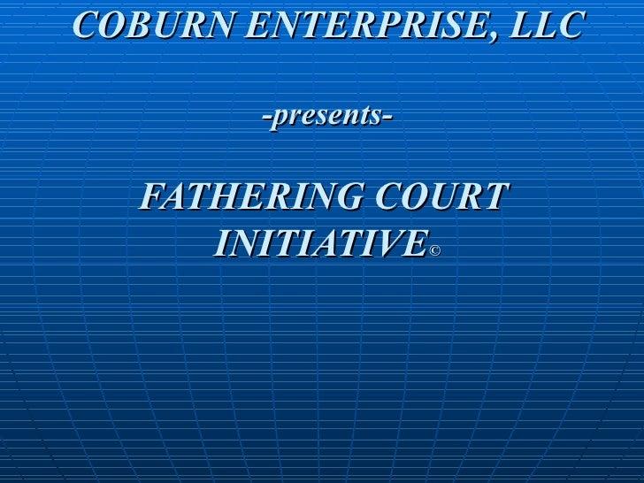 COBURN ENTERPRISE, LLC -presents- FATHERING COURT  INITIATIVE ©