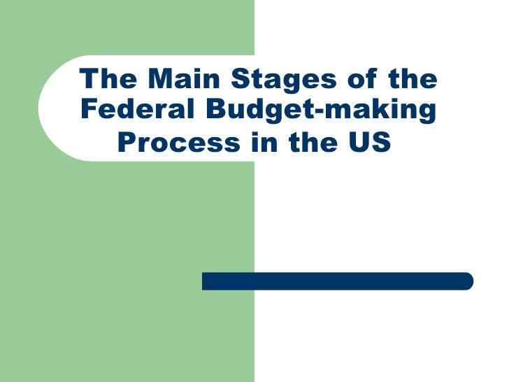 The Main Stages of the Federal Budget - making Process in the US