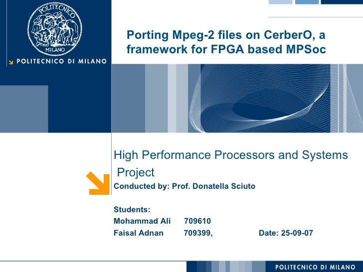 High Performance Processors and Systems Project Conducted by: Prof. Donatella Sciuto Students: Mohammad Ali  709610 Faisal...