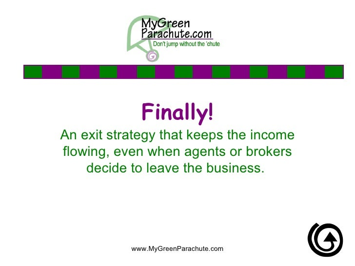 Finally! An exit strategy that keeps the income flowing, even when agents or brokers decide to leave the business.