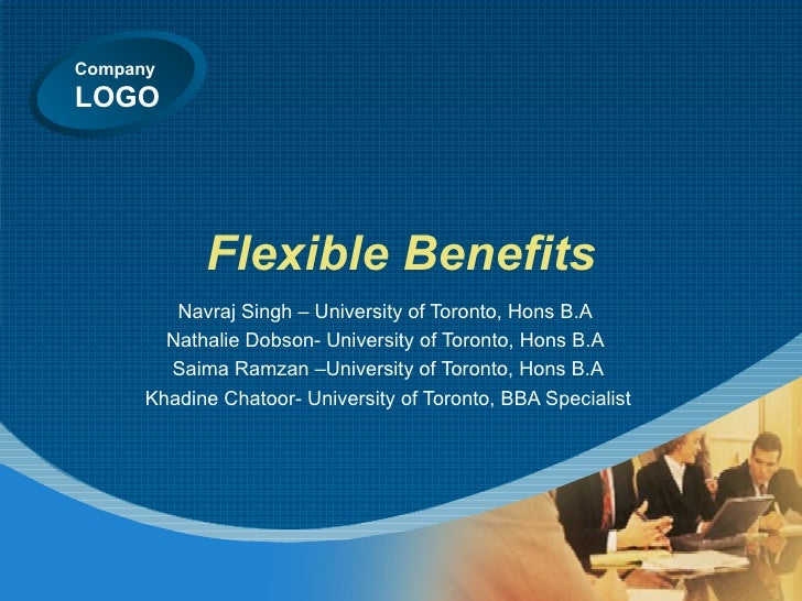 Flexible Benefits Navraj Singh – University of Toronto, Hons B.A Nathalie Dobson- University of Toronto, Hons B.A Saima Ra...