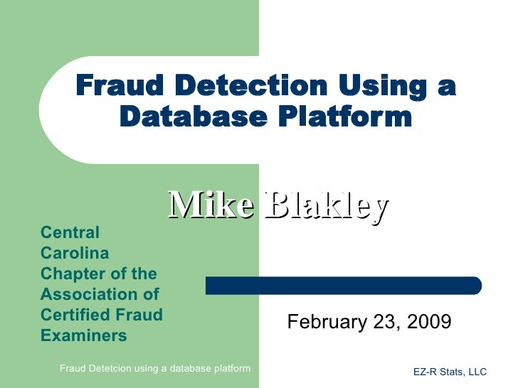 Fraud Detection Using a         Database Platform                            Mike Blakley Central Carolina Chapter of the ...