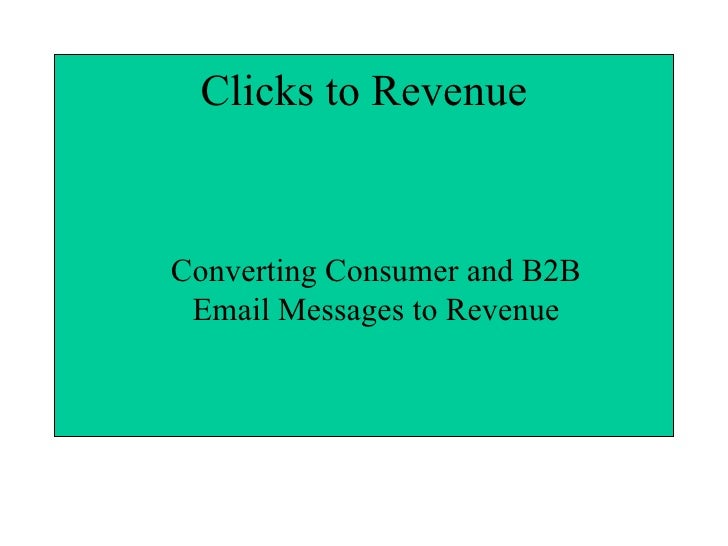 Clicks to Revenue Converting Consumer and B2B Email Messages to Revenue