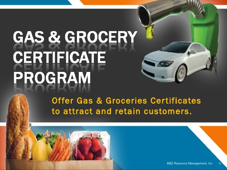 Offer Gas & Groceries Certificates to attract and retain customers. BBZ Resource Management, Inc