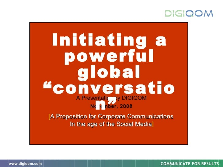 """A Presentation by DIGIQOM November, 2008 Initiating a powerful global """"conversation""""  [ A Proposition for Corporate Commun..."""