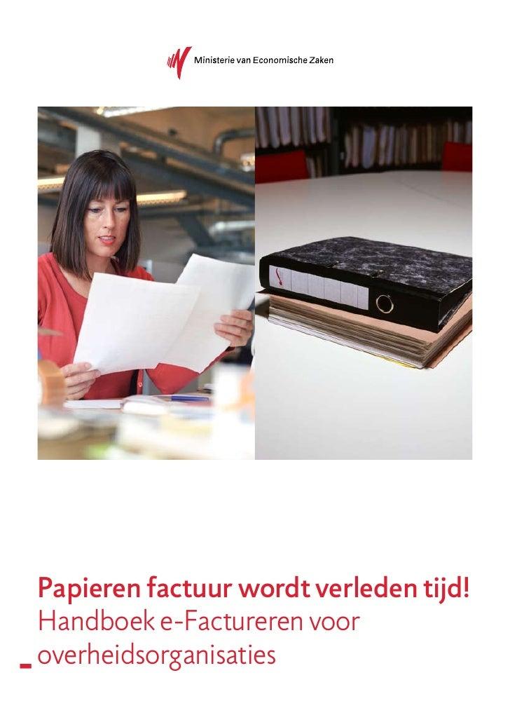 Papieren factuur wordt verleden tijd!     Handboek e-Factureren voor     overheidsorganisaties ȟ