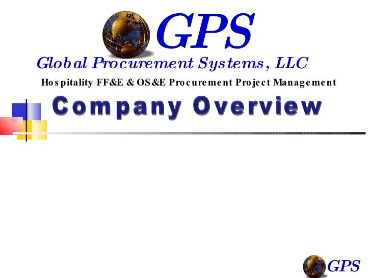 Company Overview Hospitality FF&E & OS&E Procurement Project Management GPS Global Procurement Systems, LLC GPS