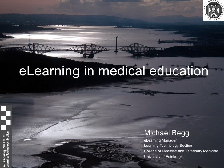 eLearning in medical education Michael Begg eLearning Manager  Learning Technology Section College of Medicine and Veterin...