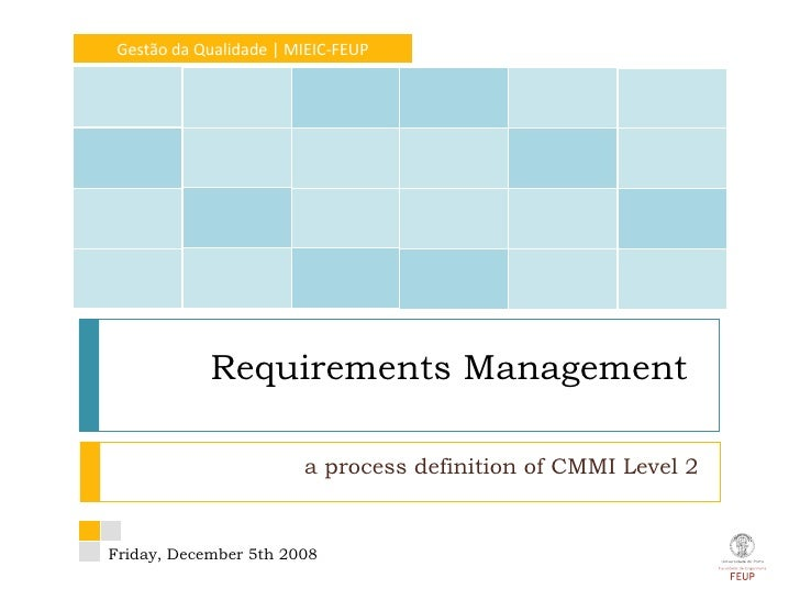 a process definition of CMMI Level 2 Requirements Management  Gestão da Qualidade | MIEIC-FEUP Friday, December 5th 2008 D...