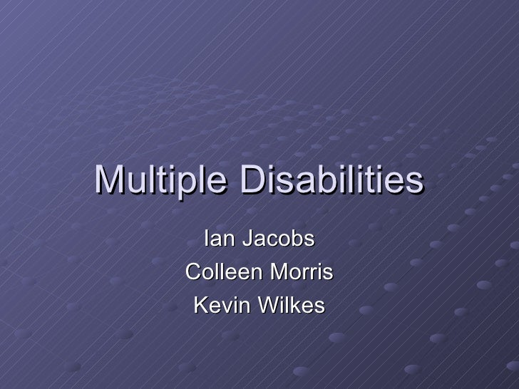 Multiple Disabilities Ian Jacobs Colleen Morris Kevin Wilkes