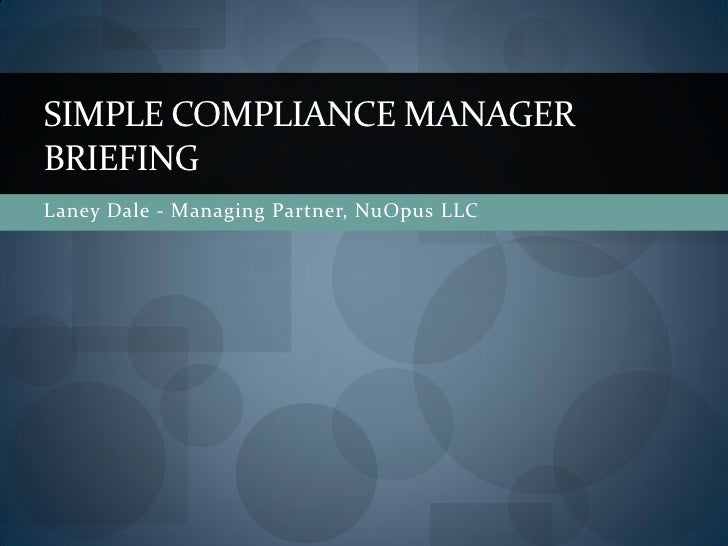 SIMPLE COMPLIANCE MANAGER BRIEFING Laney Dale - Managing Partner, NuOpus LLC