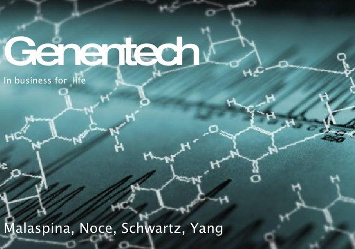 <ul><li>Genentech </li></ul><ul><li>In business for  life </li></ul><ul><li>Malaspina, Noce, Schwartz, Yang </li></ul>