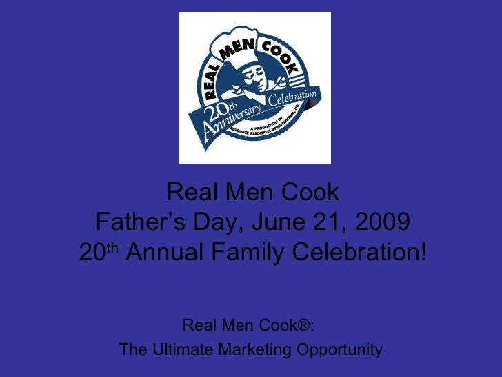 Real Men Cook Father's Day, June 21, 2009 20 th  Annual Family Celebration! Real Men Cook®:  The Ultimate Marketing Opport...