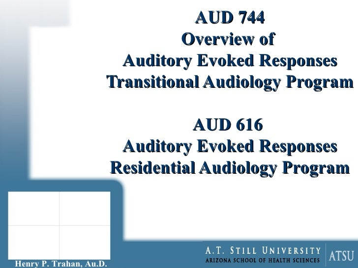 AUD 744 Overview of  Auditory Evoked Responses Transitional Audiology Program AUD 616  Auditory Evoked Responses Residenti...