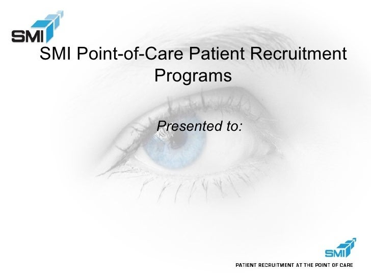 SMI Point-of-Care Patient Recruitment Programs Presented to: