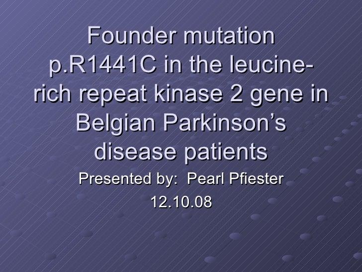 Founder mutation p.R1441C in the leucine-rich repeat kinase 2 gene in Belgian Parkinson's disease patients Presented by:  ...