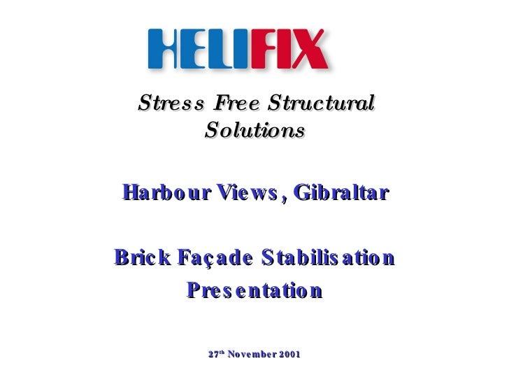 Stress Free Structural Solutions Harbour Views, Gibraltar Brick Façade Stabilisation Presentation 27 th  November 2001